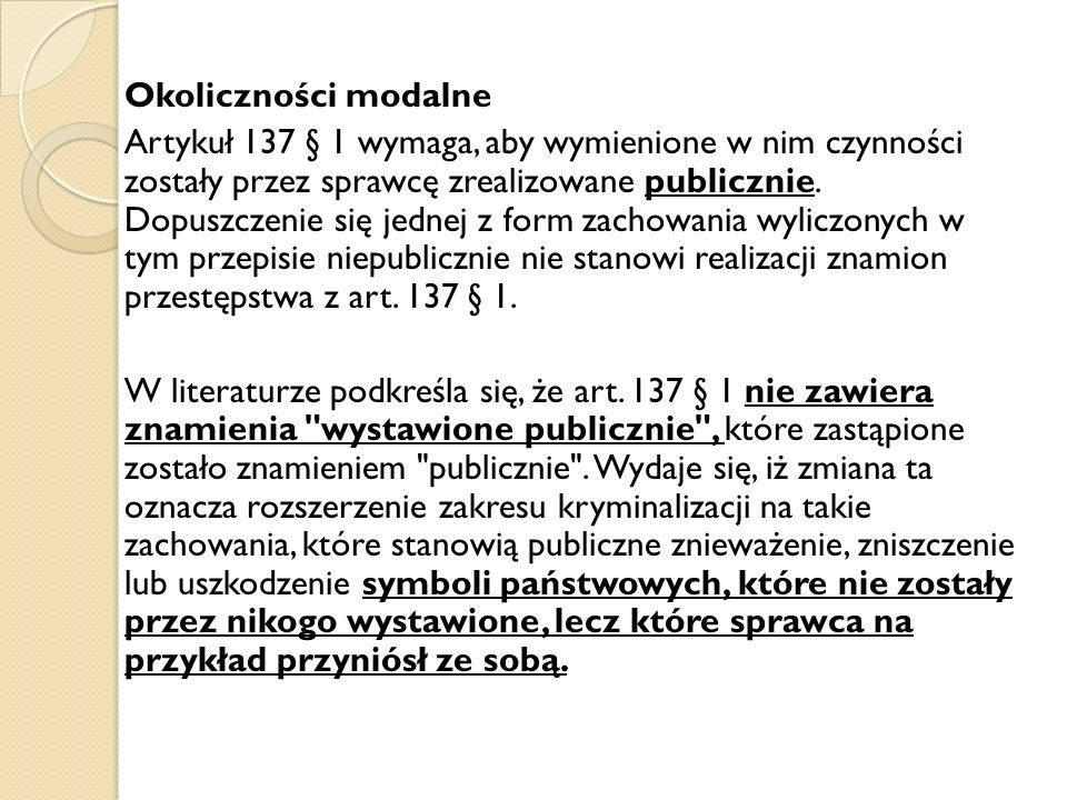 Okoliczności modalne Artykuł 137 § 1 wymaga, aby wymienione w nim czynności zostały przez sprawcę zrealizowane publicznie.