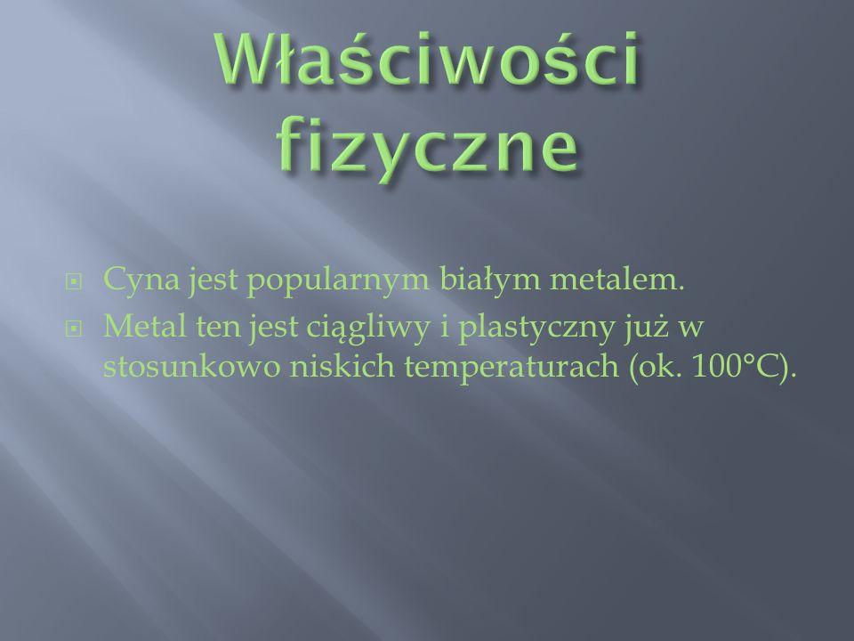 Właściwości fizyczne Cyna jest popularnym białym metalem.