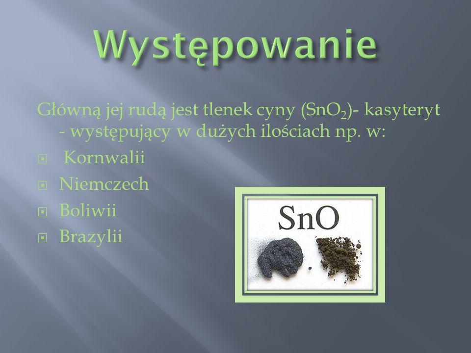 Występowanie Główną jej rudą jest tlenek cyny (SnO2)- kasyteryt - występujący w dużych ilościach np. w: