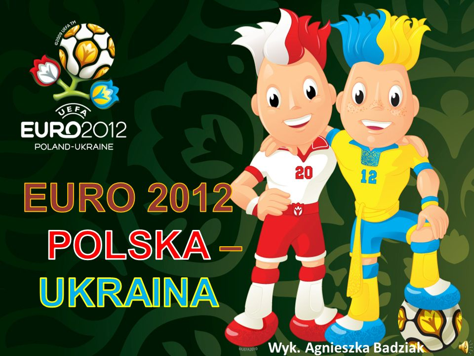 EURO 2012 POLSKA – UKRAINA Wyk. Agnieszka Badziak