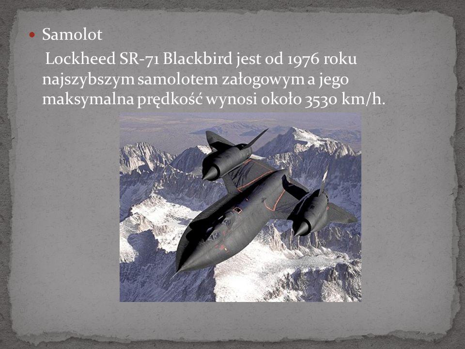 Samolot Lockheed SR-71 Blackbird jest od 1976 roku najszybszym samolotem załogowym a jego maksymalna prędkość wynosi około 3530 km/h.