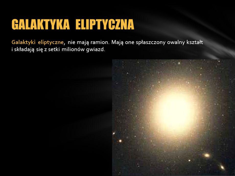 GALAKTYKA ELIPTYCZNA Galaktyki eliptyczne, nie mają ramion.