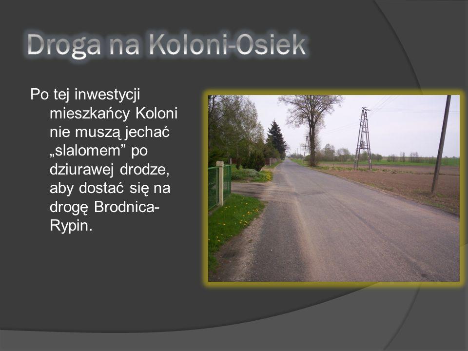 """Droga na Koloni-Osiek Po tej inwestycji mieszkańcy Koloni nie muszą jechać """"slalomem po dziurawej drodze, aby dostać się na drogę Brodnica-Rypin."""