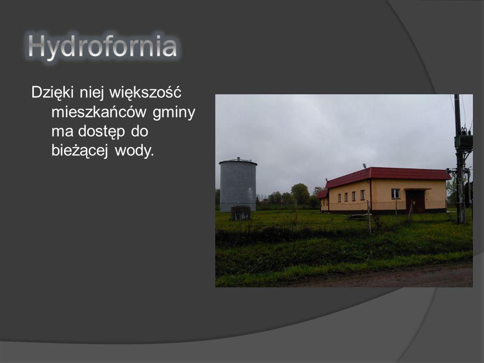 Hydrofornia Dzięki niej większość mieszkańców gminy ma dostęp do bieżącej wody.