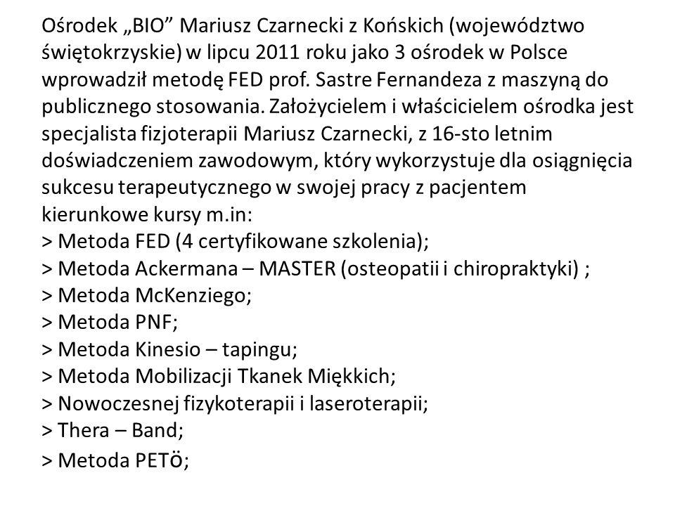 """Ośrodek """"BIO Mariusz Czarnecki z Końskich (województwo świętokrzyskie) w lipcu 2011 roku jako 3 ośrodek w Polsce wprowadził metodę FED prof."""