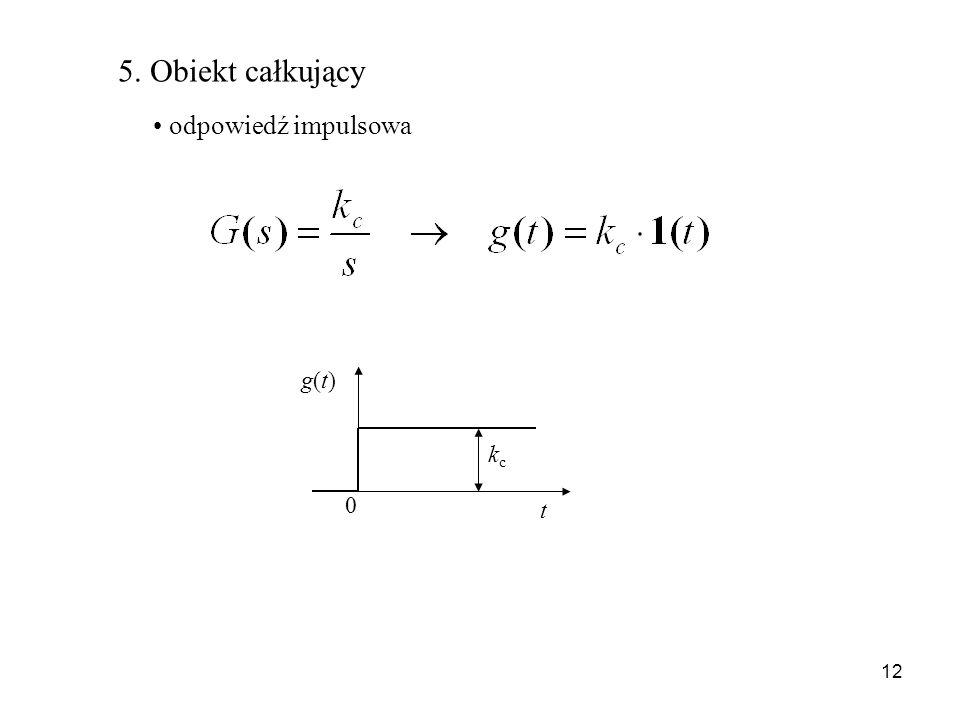 5. Obiekt całkujący odpowiedź impulsowa kc t g(t)