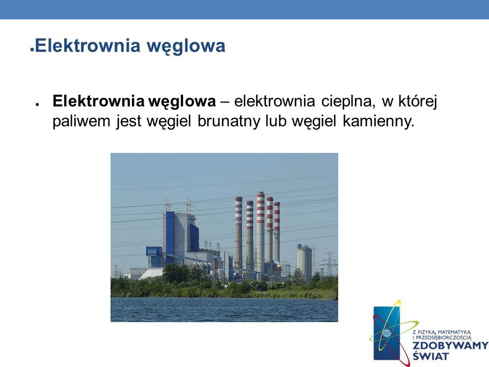 Elektrownia węglowa Elektrownia węglowa – elektrownia cieplna, w której paliwem jest węgiel brunatny lub węgiel kamienny.