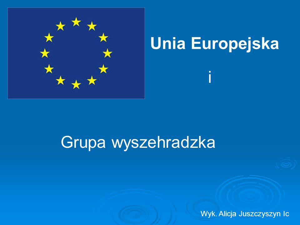 Unia Europejska i Grupa wyszehradzka Wyk. Alicja Juszczyszyn Ic