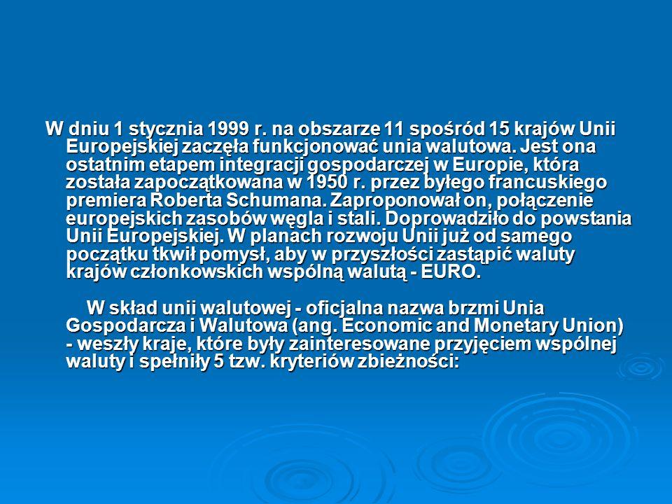W dniu 1 stycznia 1999 r. na obszarze 11 spośród 15 krajów Unii Europejskiej zaczęła funkcjonować unia walutowa. Jest ona ostatnim etapem integracji gospodarczej w Europie, która została zapoczątkowana w 1950 r. przez byłego francuskiego premiera Roberta Schumana. Zaproponował on, połączenie europejskich zasobów węgla i stali. Doprowadziło do powstania Unii Europejskiej. W planach rozwoju Unii już od samego początku tkwił pomysł, aby w przyszłości zastąpić waluty krajów członkowskich wspólną walutą - EURO. W skład unii walutowej - oficjalna nazwa brzmi Unia Gospodarcza i Walutowa (ang. Economic and Monetary Union) - weszły kraje, które były zainteresowane przyjęciem wspólnej waluty i spełniły 5 tzw. kryteriów zbieżności: