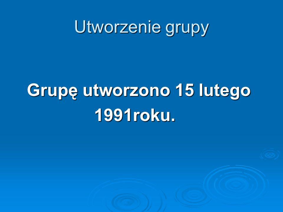 Utworzenie grupy Grupę utworzono 15 lutego 1991roku.
