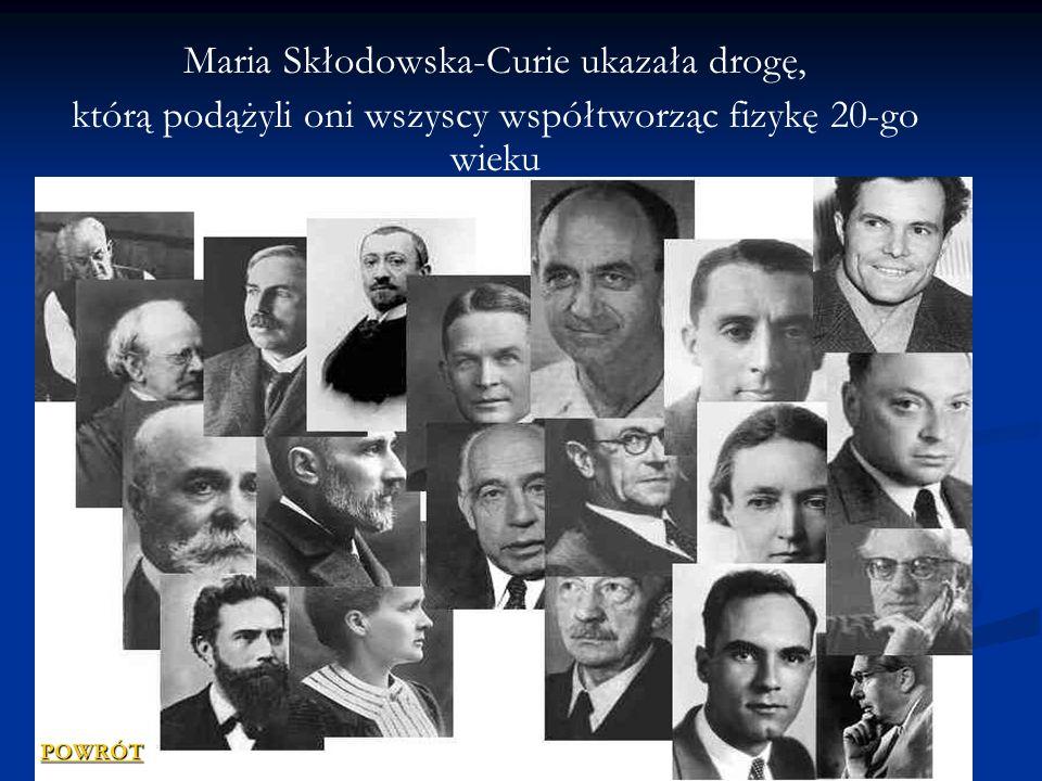 Maria Skłodowska-Curie ukazała drogę,