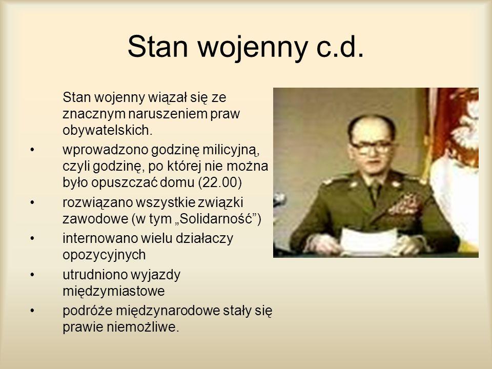 Stan wojenny c.d. Stan wojenny wiązał się ze znacznym naruszeniem praw obywatelskich.