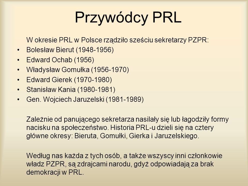 Przywódcy PRL W okresie PRL w Polsce rządziło sześciu sekretarzy PZPR: