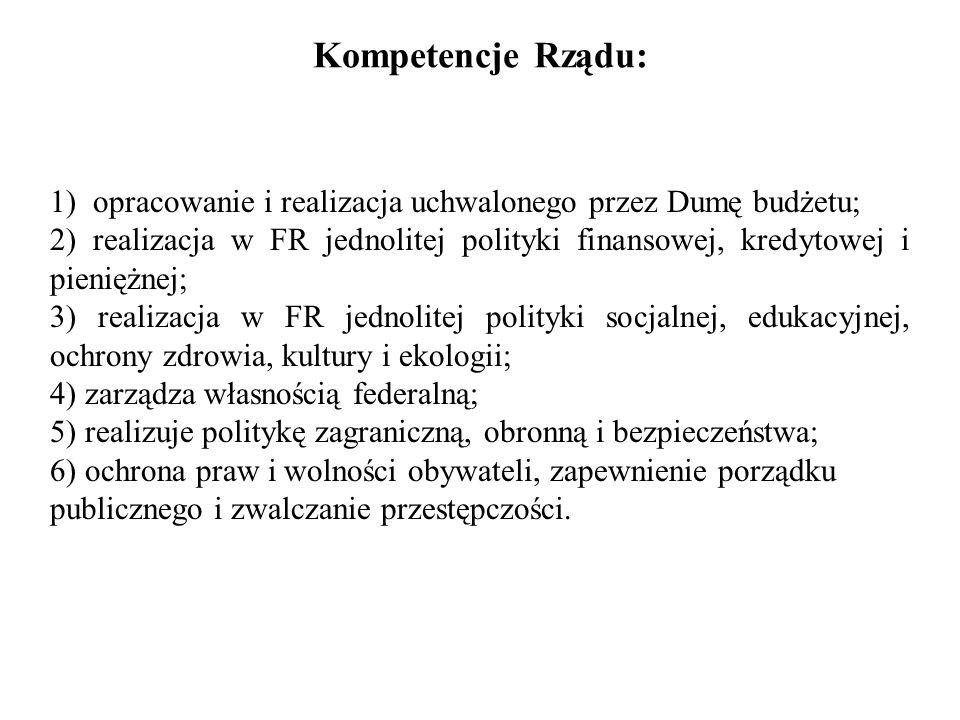 Kompetencje Rządu: 1) opracowanie i realizacja uchwalonego przez Dumę budżetu;