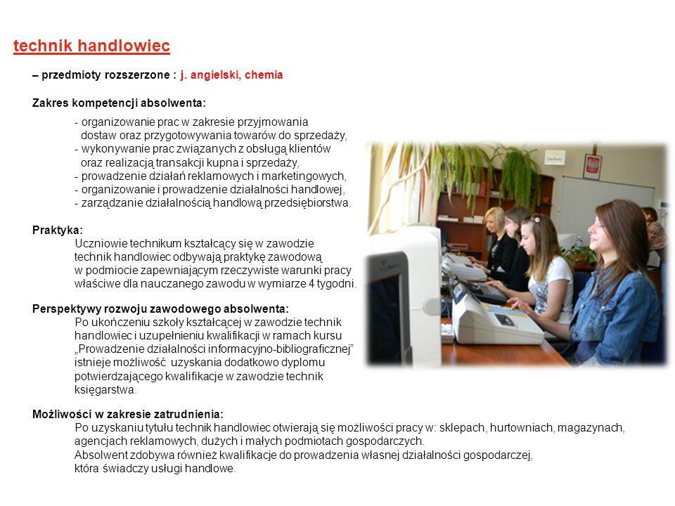 technik handlowiec– przedmioty rozszerzone : j. angielski, chemia. Zakres kompetencji absolwenta: - organizowanie prac w zakresie przyjmowania.
