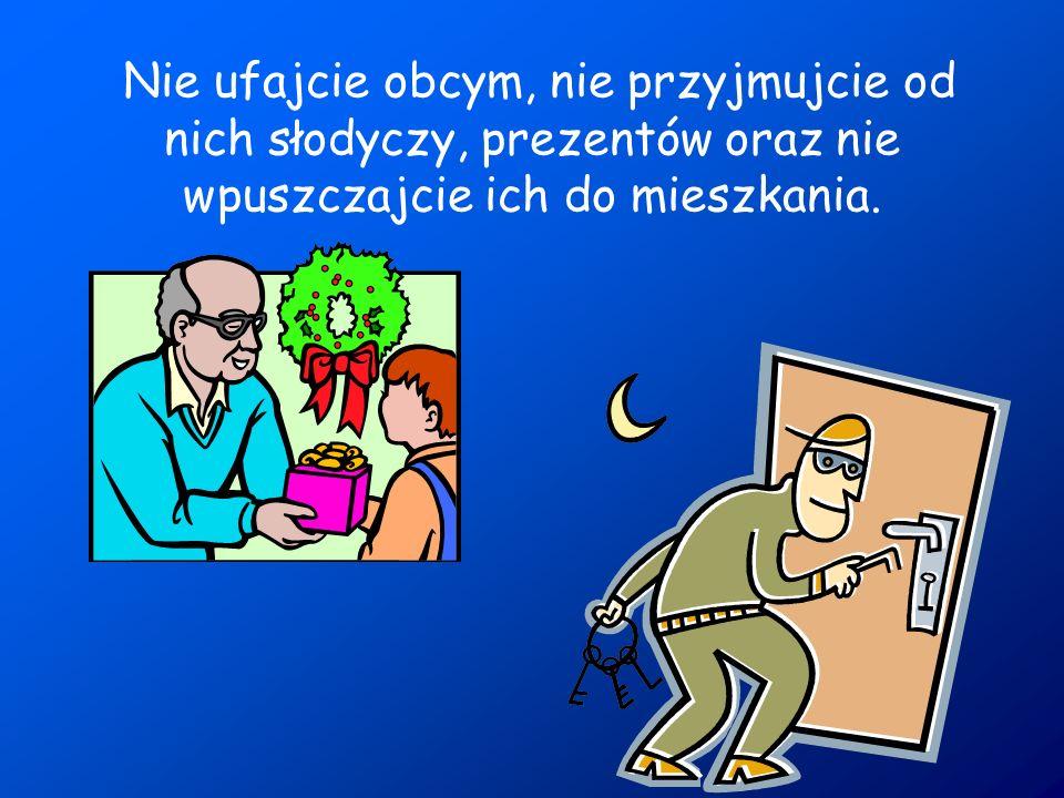 Nie ufajcie obcym, nie przyjmujcie od nich słodyczy, prezentów oraz nie wpuszczajcie ich do mieszkania.