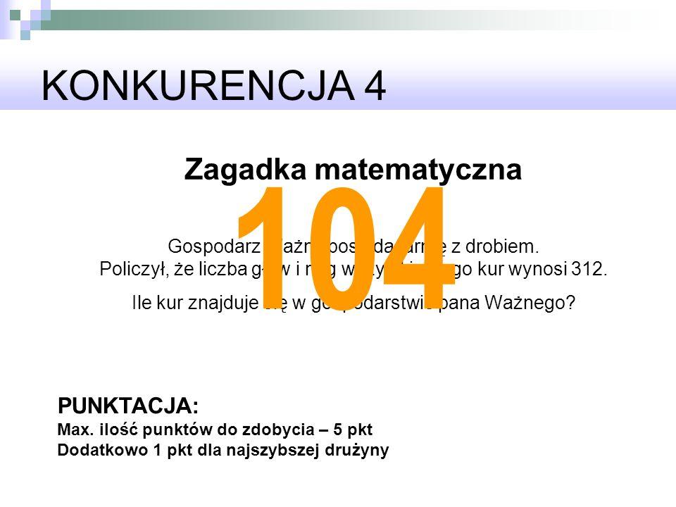 104 KONKURENCJA 4 Zagadka matematyczna PUNKTACJA: