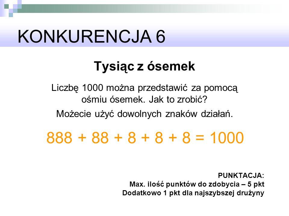 KONKURENCJA 6 888 + 88 + 8 + 8 + 8 = 1000 Tysiąc z ósemek
