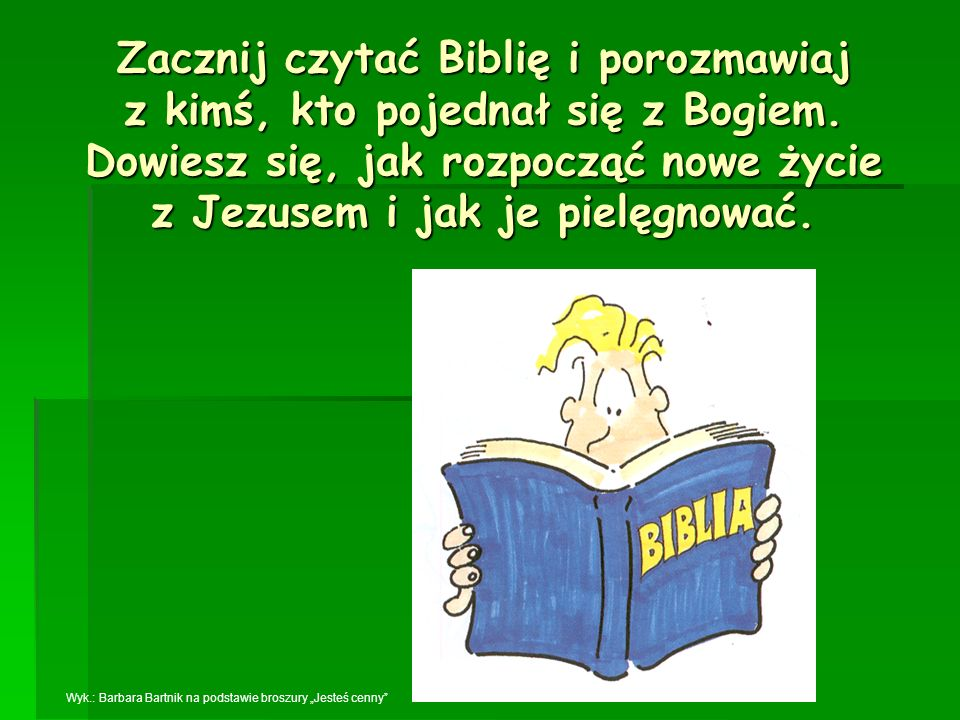 Zacznij czytać Biblię i porozmawiaj z kimś, kto pojednał się z Bogiem