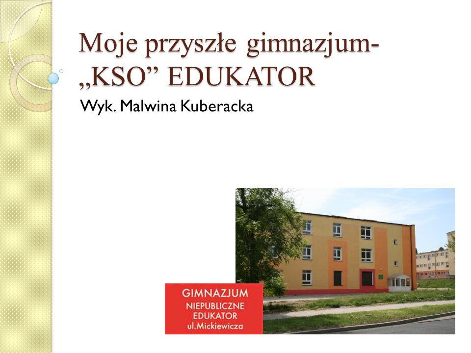 """Moje przyszłe gimnazjum- """"KSO EDUKATOR"""