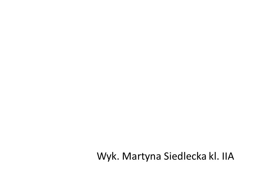 Wyk. Martyna Siedlecka kl. IIA
