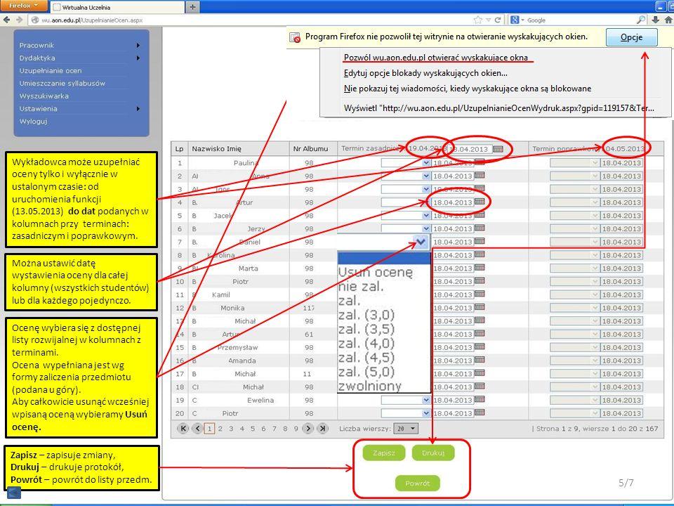 Wykładowca może uzupełniać oceny tylko i wyłącznie w ustalonym czasie: od uruchomienia funkcji (13.05.2013) do dat podanych w kolumnach przy terminach: zasadniczym i poprawkowym.