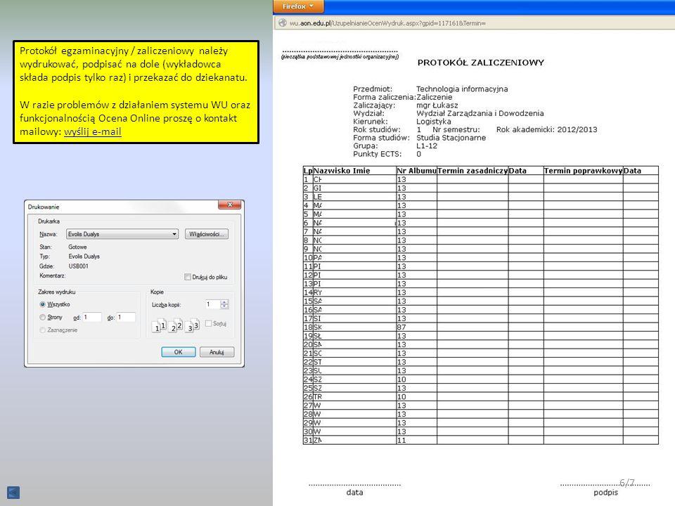 Protokół egzaminacyjny / zaliczeniowy należy wydrukować, podpisać na dole (wykładowca składa podpis tylko raz) i przekazać do dziekanatu.