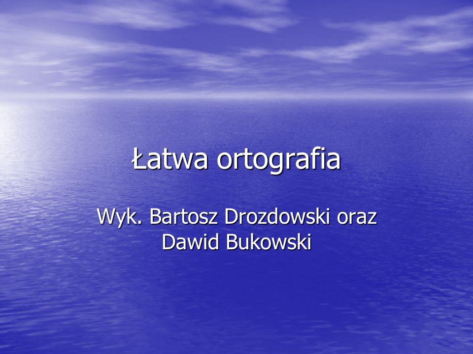 Wyk. Bartosz Drozdowski oraz Dawid Bukowski