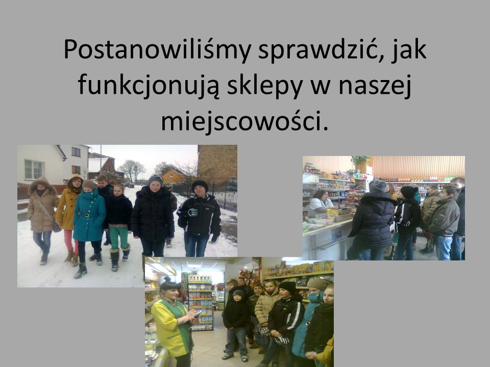 Postanowiliśmy sprawdzić, jak funkcjonują sklepy w naszej miejscowości.