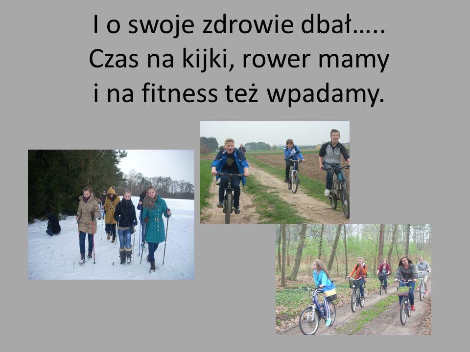 I o swoje zdrowie dbał….. Czas na kijki, rower mamy i na fitness też wpadamy.
