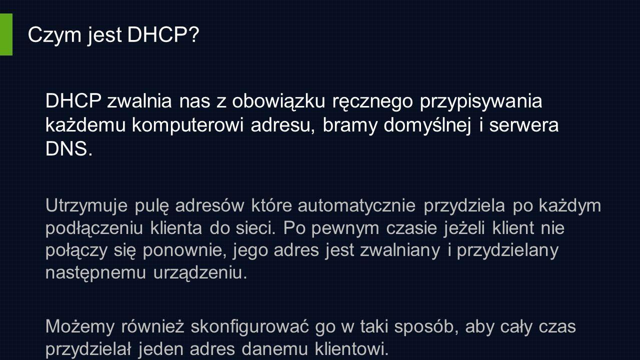 Czym jest DHCP DHCP zwalnia nas z obowiązku ręcznego przypisywania każdemu komputerowi adresu, bramy domyślnej i serwera DNS.