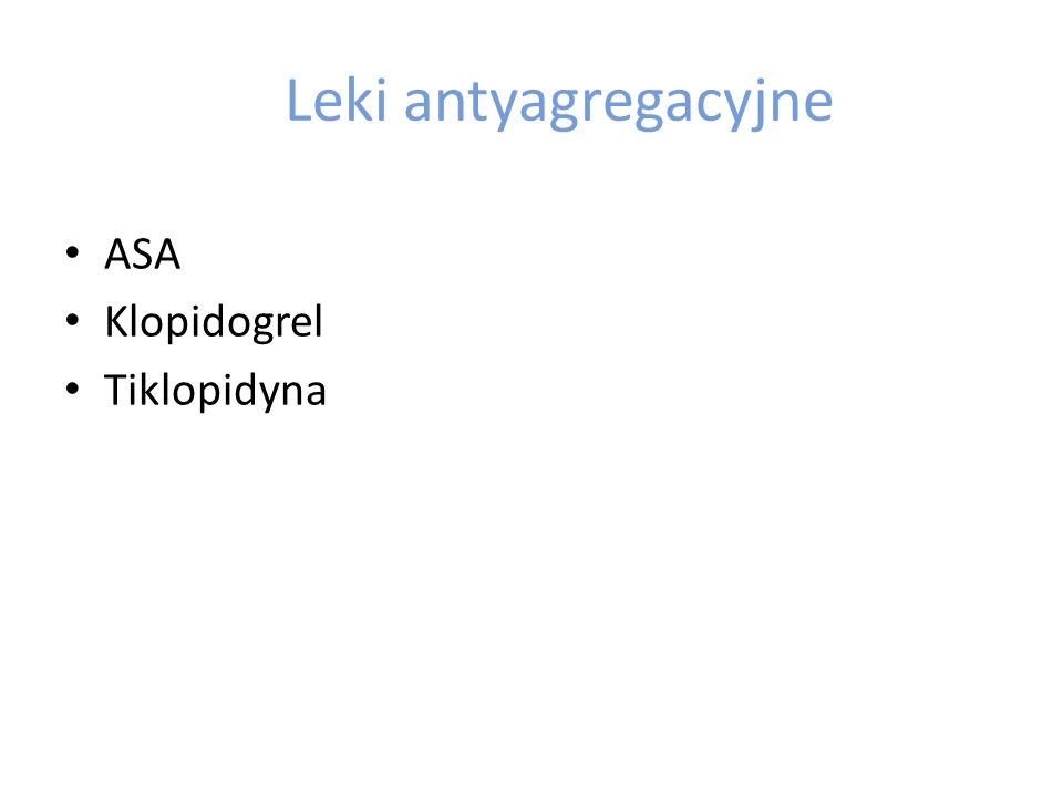 Leki antyagregacyjne ASA Klopidogrel Tiklopidyna
