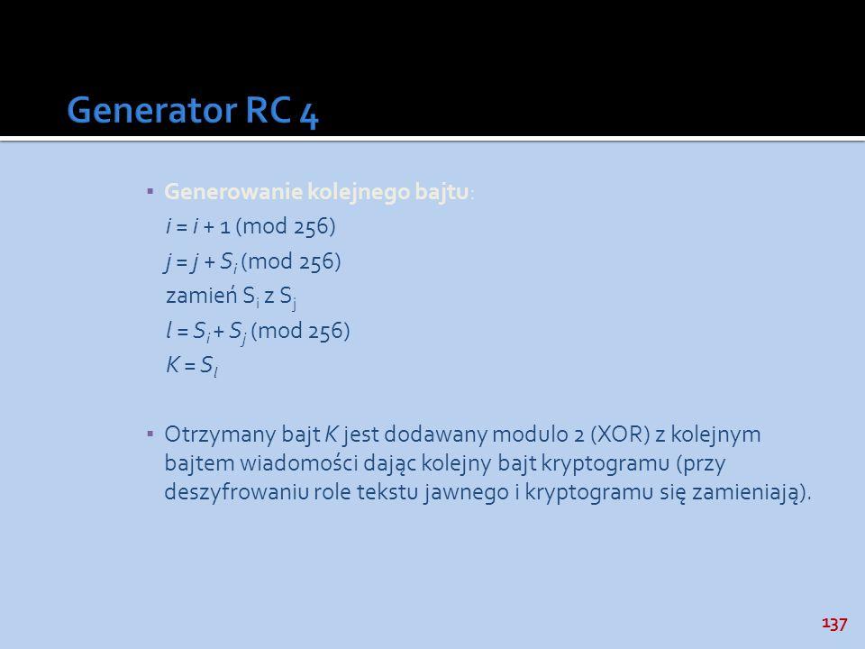 Generator RC 4 Generowanie kolejnego bajtu: i = i + 1 (mod 256)
