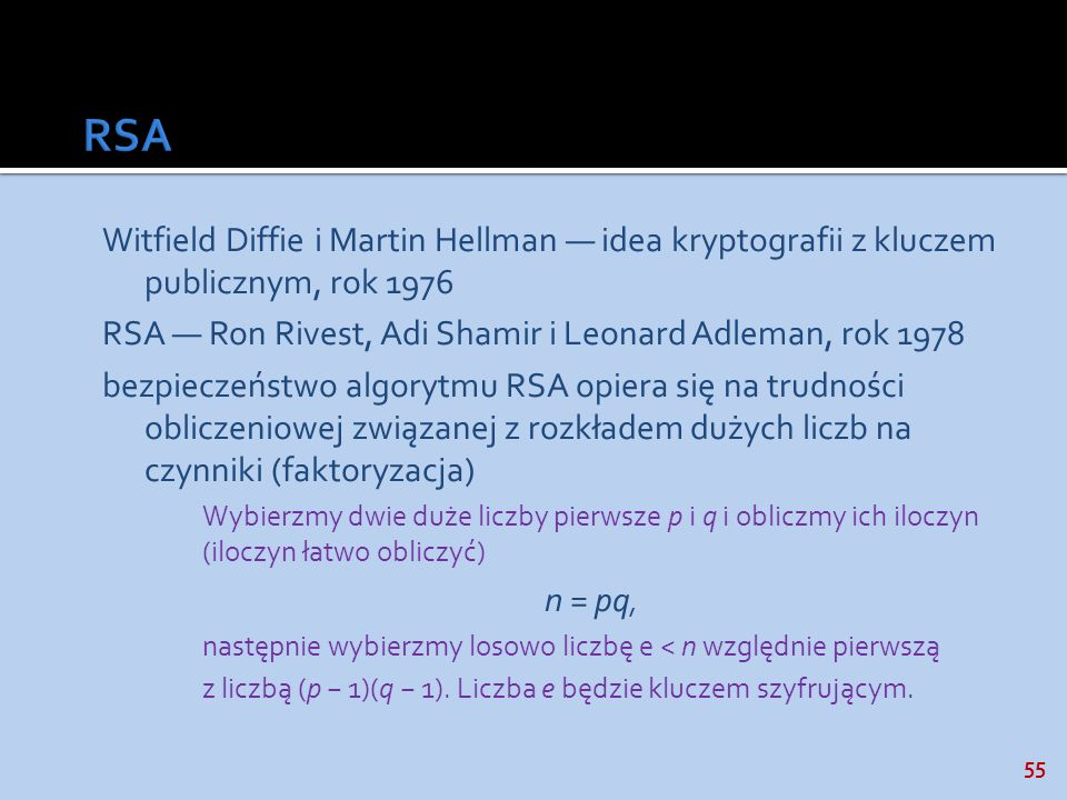 RSA Witfield Diffie i Martin Hellman — idea kryptografii z kluczem publicznym, rok 1976. RSA — Ron Rivest, Adi Shamir i Leonard Adleman, rok 1978.