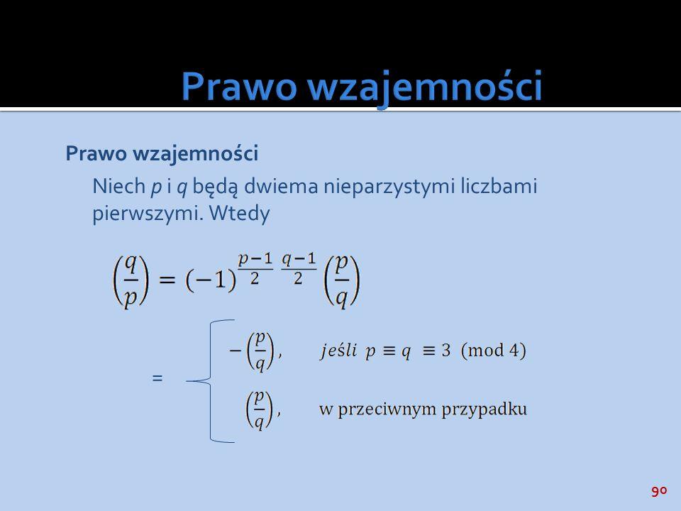 Prawo wzajemności Prawo wzajemności Niech p i q będą dwiema nieparzystymi liczbami pierwszymi.