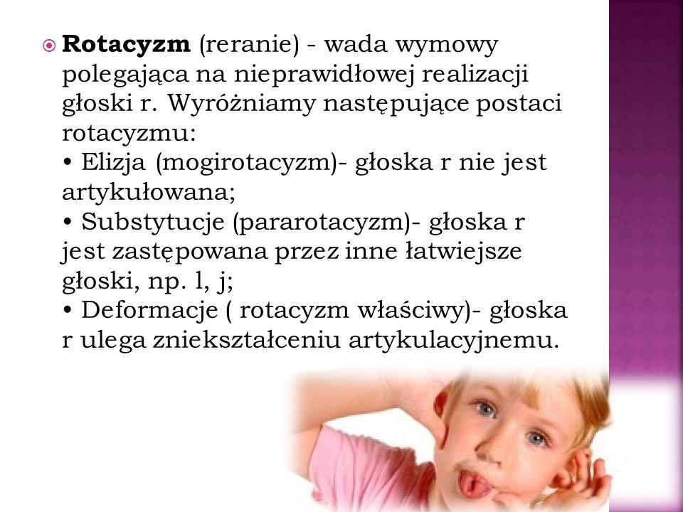 Rotacyzm (reranie) - wada wymowy polegająca na nieprawidłowej realizacji głoski r.
