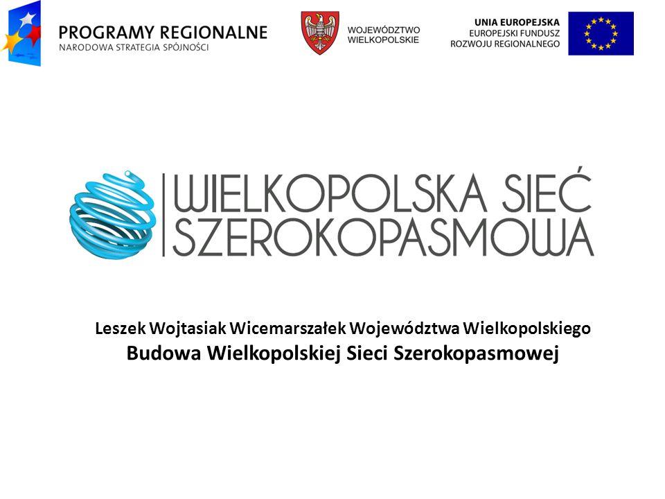 Leszek Wojtasiak Wicemarszałek Województwa Wielkopolskiego Budowa Wielkopolskiej Sieci Szerokopasmowej