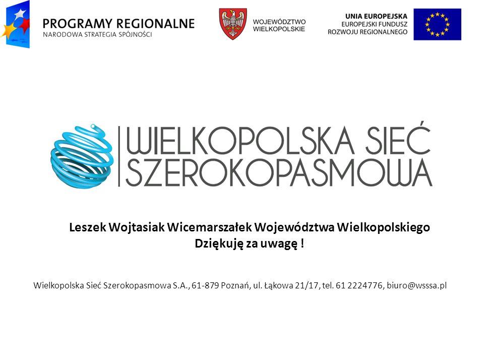 Leszek Wojtasiak Wicemarszałek Województwa Wielkopolskiego Dziękuję za uwagę !