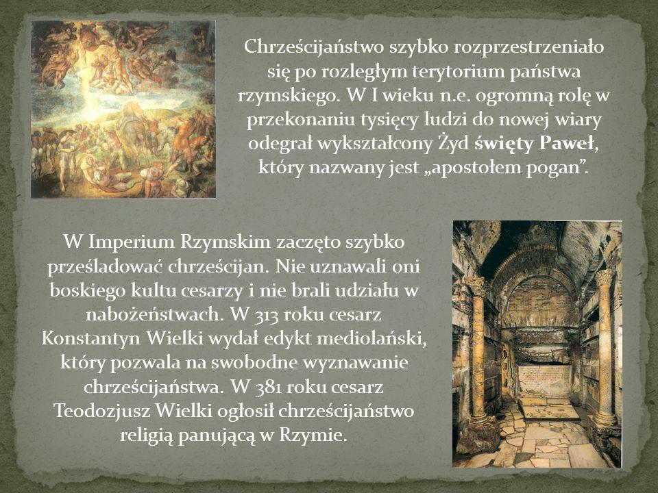 """Chrześcijaństwo szybko rozprzestrzeniało się po rozległym terytorium państwa rzymskiego. W I wieku n.e. ogromną rolę w przekonaniu tysięcy ludzi do nowej wiary odegrał wykształcony Żyd święty Paweł, który nazwany jest """"apostołem pogan ."""