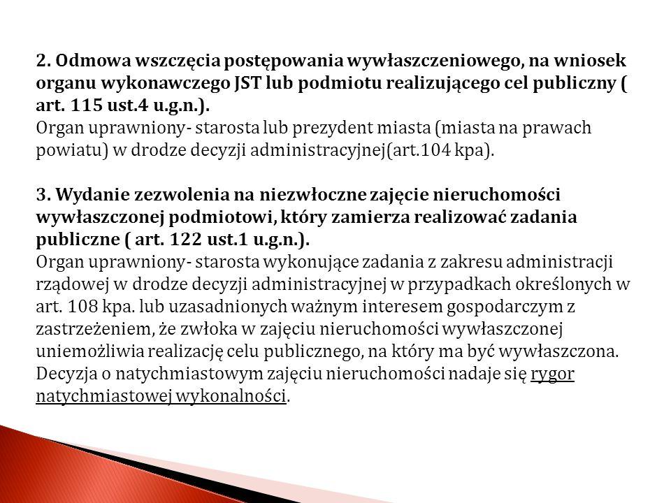 2. Odmowa wszczęcia postępowania wywłaszczeniowego, na wniosek organu wykonawczego JST lub podmiotu realizującego cel publiczny ( art. 115 ust.4 u.g.n.).