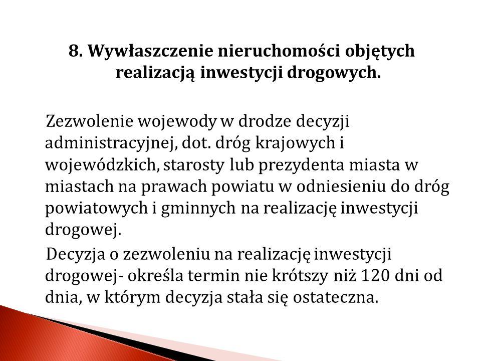 8. Wywłaszczenie nieruchomości objętych realizacją inwestycji drogowych.