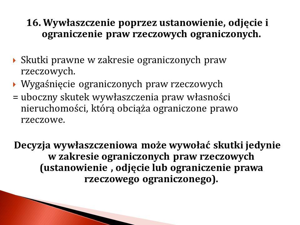 16. Wywłaszczenie poprzez ustanowienie, odjęcie i ograniczenie praw rzeczowych ograniczonych.