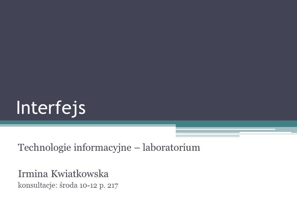 Interfejs Technologie informacyjne – laboratorium Irmina Kwiatkowska