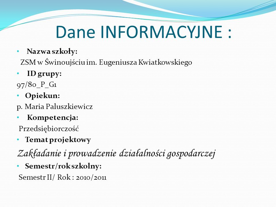 Dane INFORMACYJNE : Zakładanie i prowadzenie działalności gospodarczej