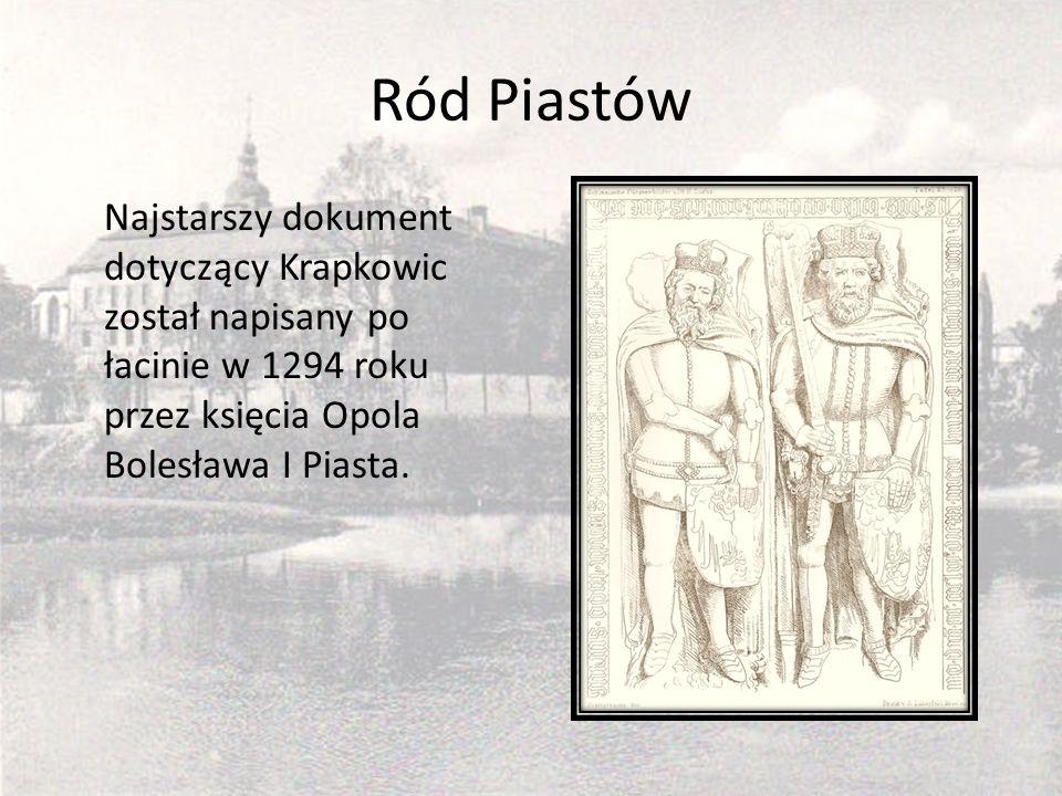 Ród Piastów Najstarszy dokument dotyczący Krapkowic został napisany po łacinie w 1294 roku przez księcia Opola Bolesława I Piasta.
