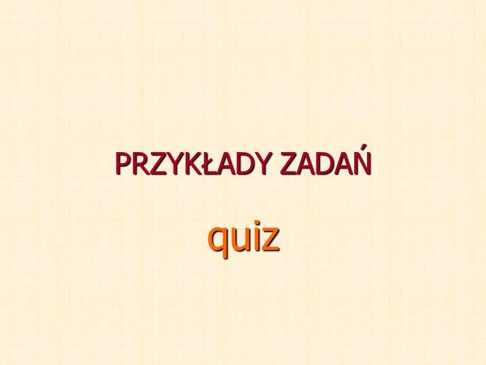 PRZYKŁADY ZADAŃ quiz