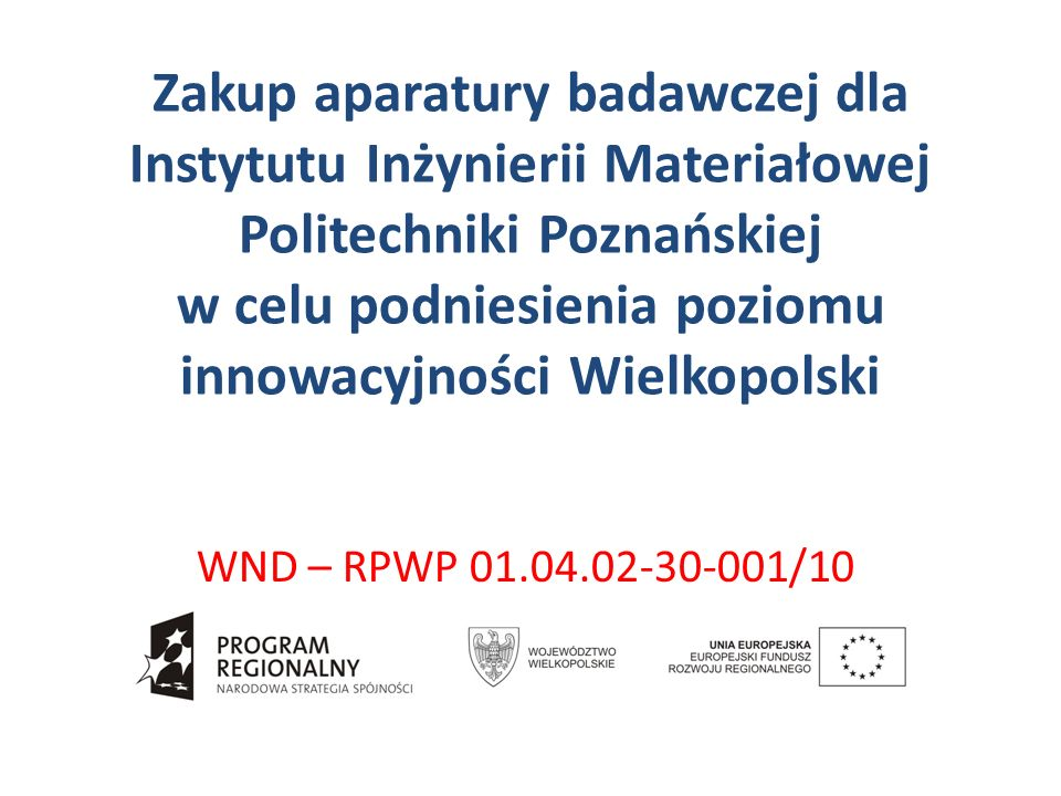 Zakup aparatury badawczej dla Instytutu Inżynierii Materiałowej Politechniki Poznańskiej w celu podniesienia poziomu innowacyjności Wielkopolski
