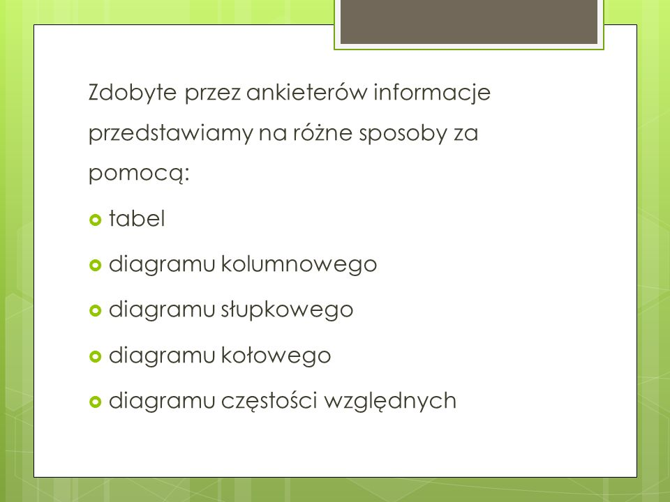 Zdobyte przez ankieterów informacje przedstawiamy na różne sposoby za pomocą: