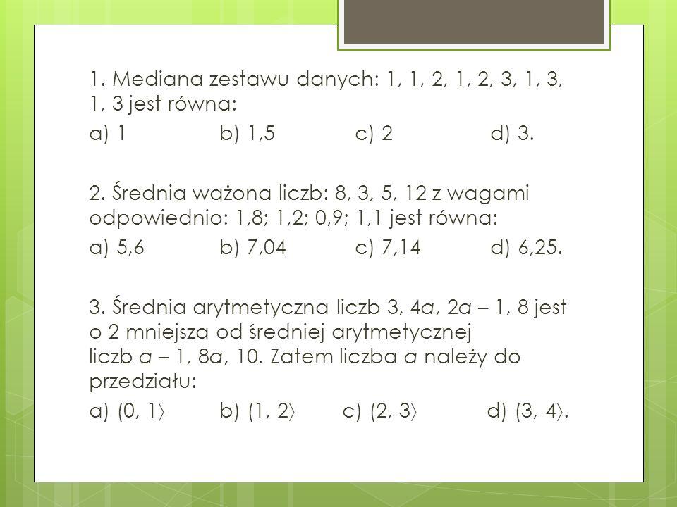 1. Mediana zestawu danych: 1, 1, 2, 1, 2, 3, 1, 3, 1, 3 jest równa: