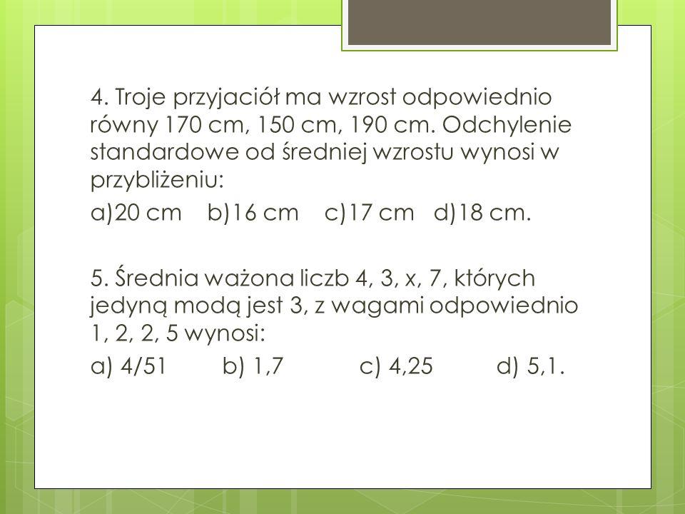 4. Troje przyjaciół ma wzrost odpowiednio równy 170 cm, 150 cm, 190 cm